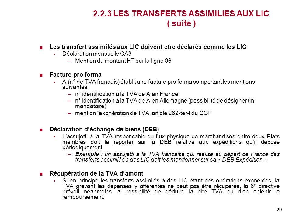29 2.2.3 LES TRANSFERTS ASSIMILIES AUX LIC ( suite ) Les transfert assimilés aux LIC doivent être déclarés comme les LIC Déclaration mensuelle CA3 –Me