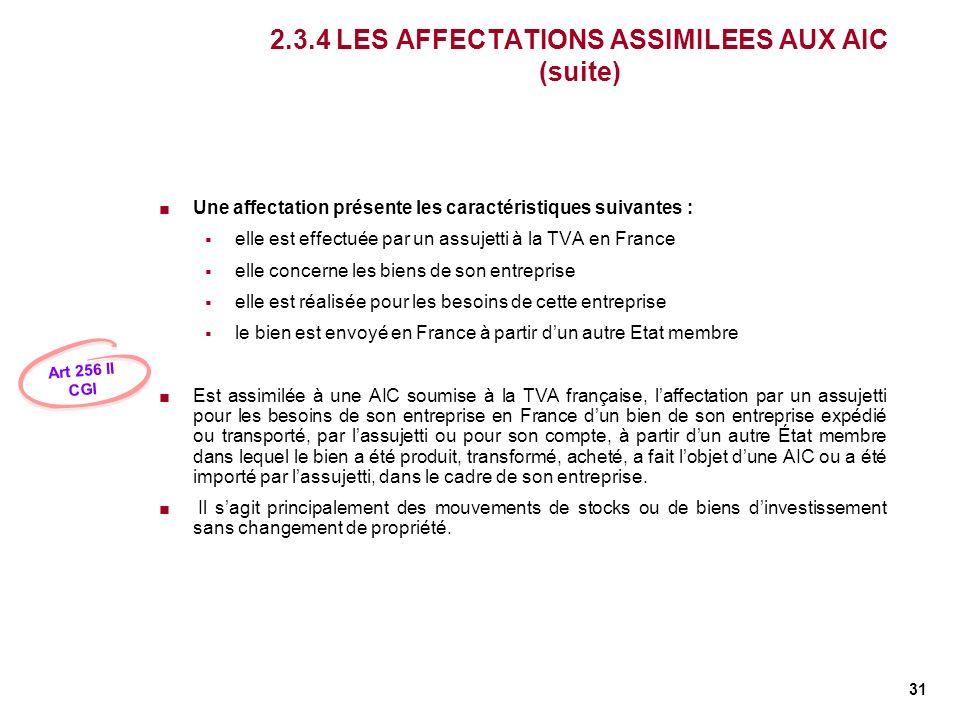 31 2.3.4 LES AFFECTATIONS ASSIMILEES AUX AIC (suite) Une affectation présente les caractéristiques suivantes : elle est effectuée par un assujetti à l