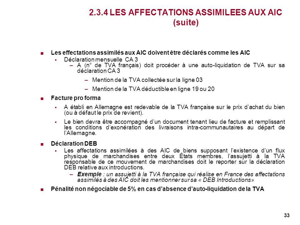 33 Les effectations assimilés aux AIC doivent être déclarés comme les AIC Déclaration mensuelle CA 3 –A (n° de TVA français) doit procéder à une auto-