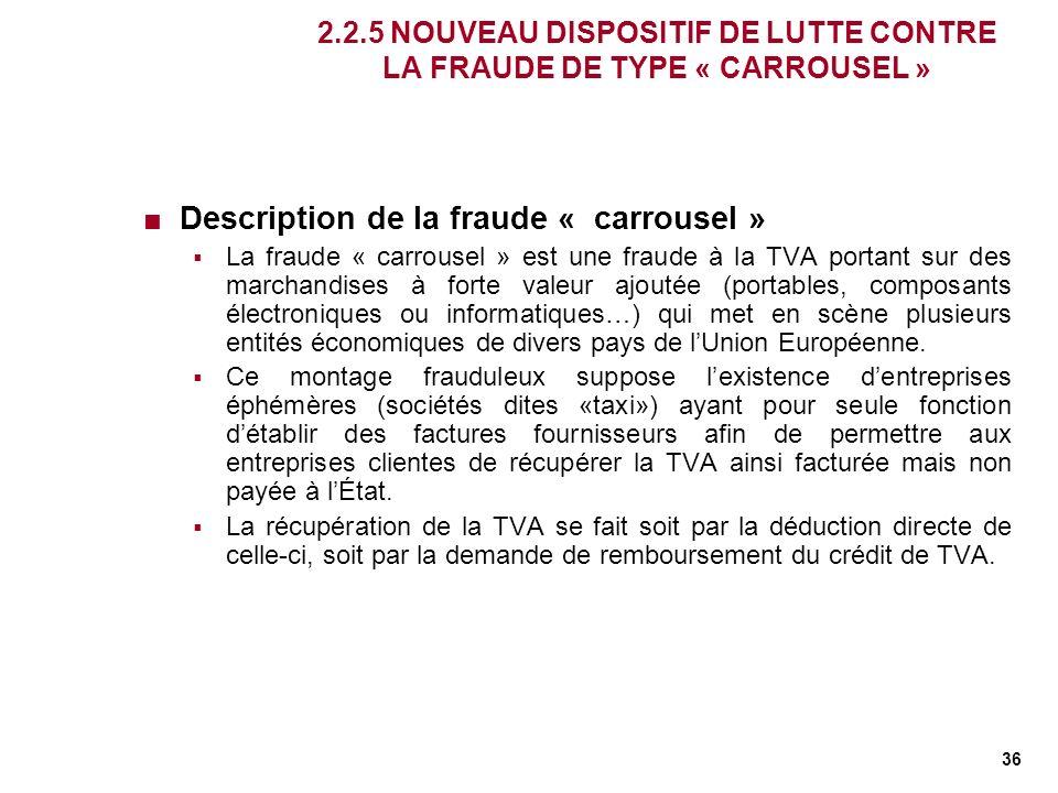 36 2.2.5 NOUVEAU DISPOSITIF DE LUTTE CONTRE LA FRAUDE DE TYPE « CARROUSEL » Description de la fraude « carrousel » La fraude « carrousel » est une fra