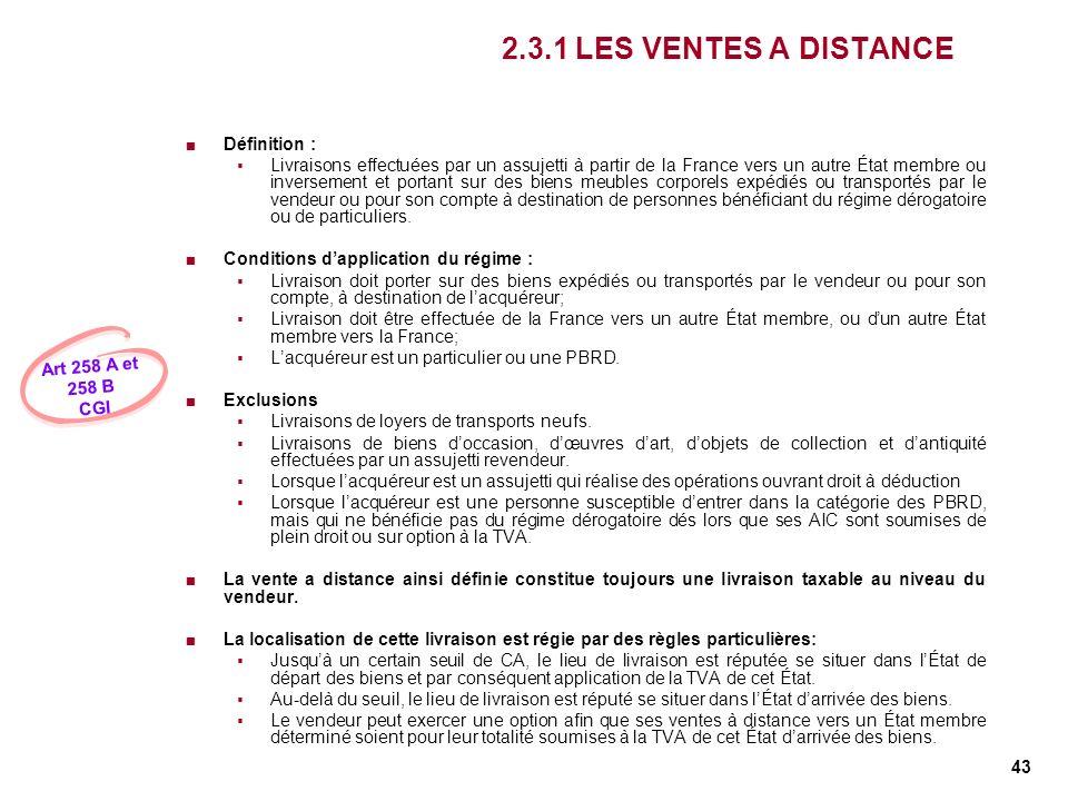 43 2.3.1 LES VENTES A DISTANCE Définition : Livraisons effectuées par un assujetti à partir de la France vers un autre État membre ou inversement et p