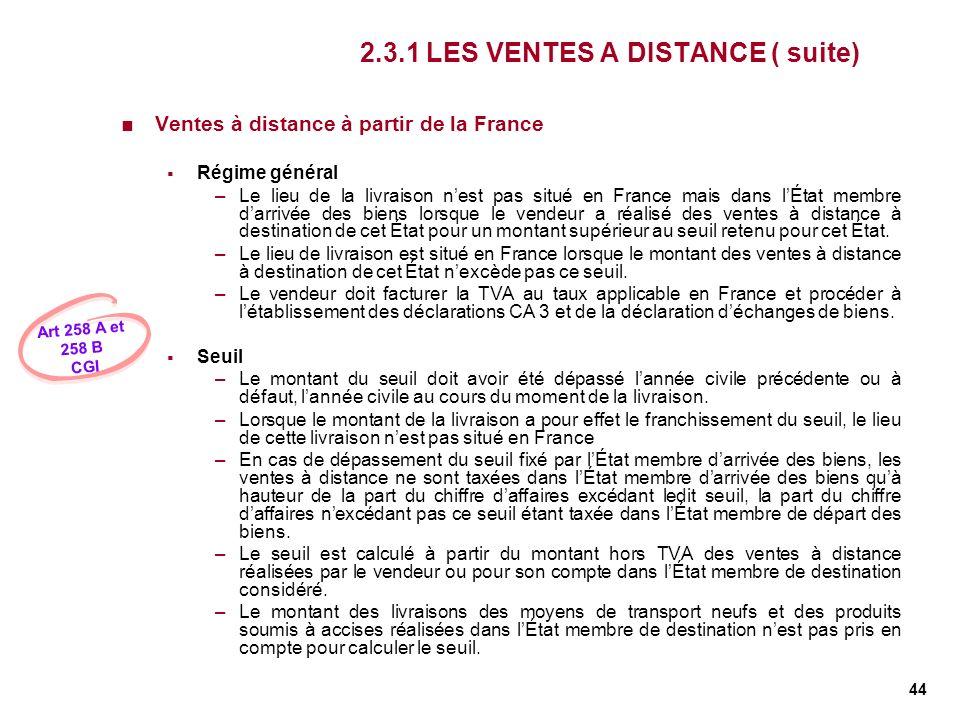 44 2.3.1 LES VENTES A DISTANCE ( suite) Ventes à distance à partir de la France Régime général –Le lieu de la livraison nest pas situé en France mais