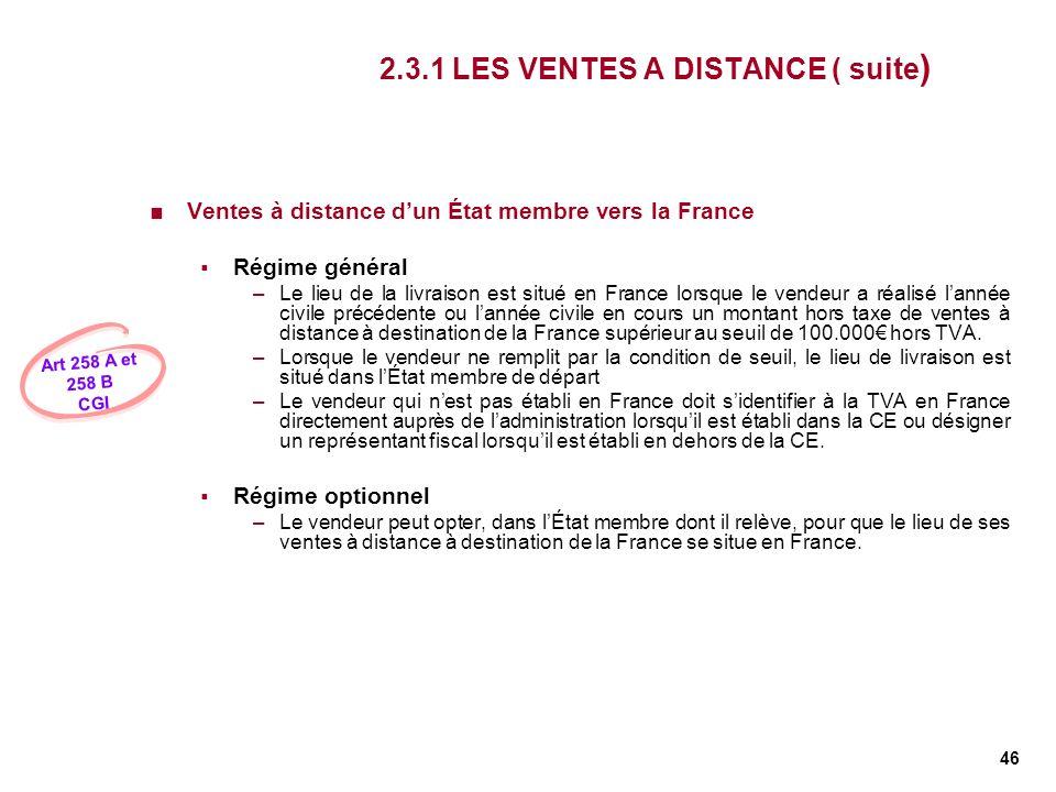 46 2.3.1 LES VENTES A DISTANCE ( suite ) Ventes à distance dun État membre vers la France Régime général –Le lieu de la livraison est situé en France