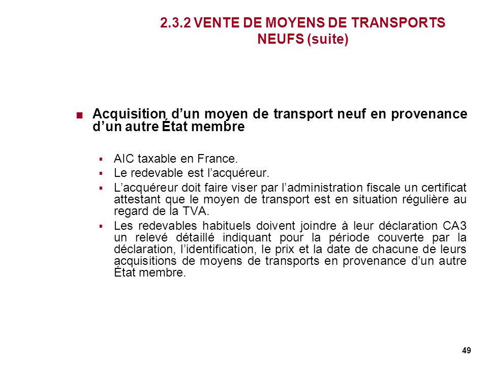49 2.3.2 VENTE DE MOYENS DE TRANSPORTS NEUFS (suite) Acquisition dun moyen de transport neuf en provenance dun autre État membre AIC taxable en France