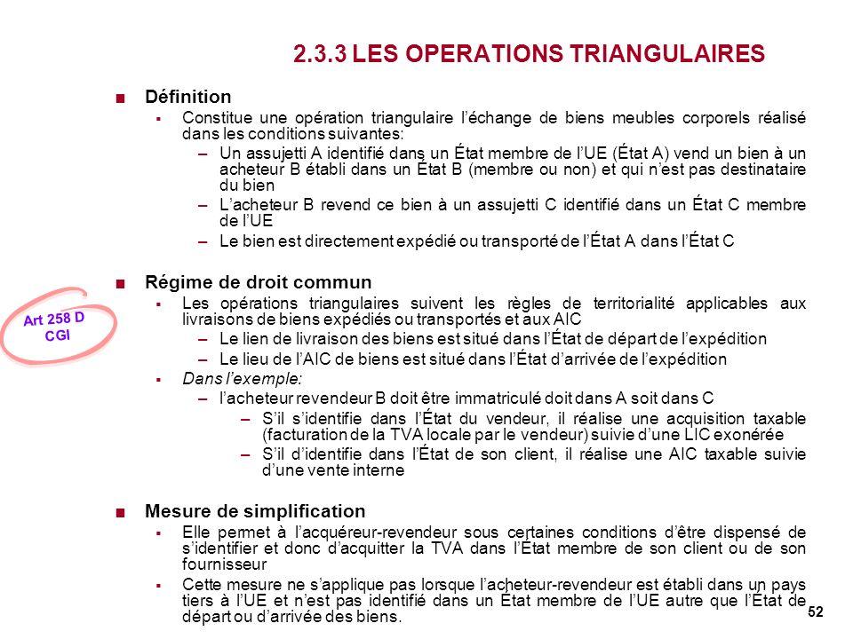 52 2.3.3 LES OPERATIONS TRIANGULAIRES Définition Constitue une opération triangulaire léchange de biens meubles corporels réalisé dans les conditions