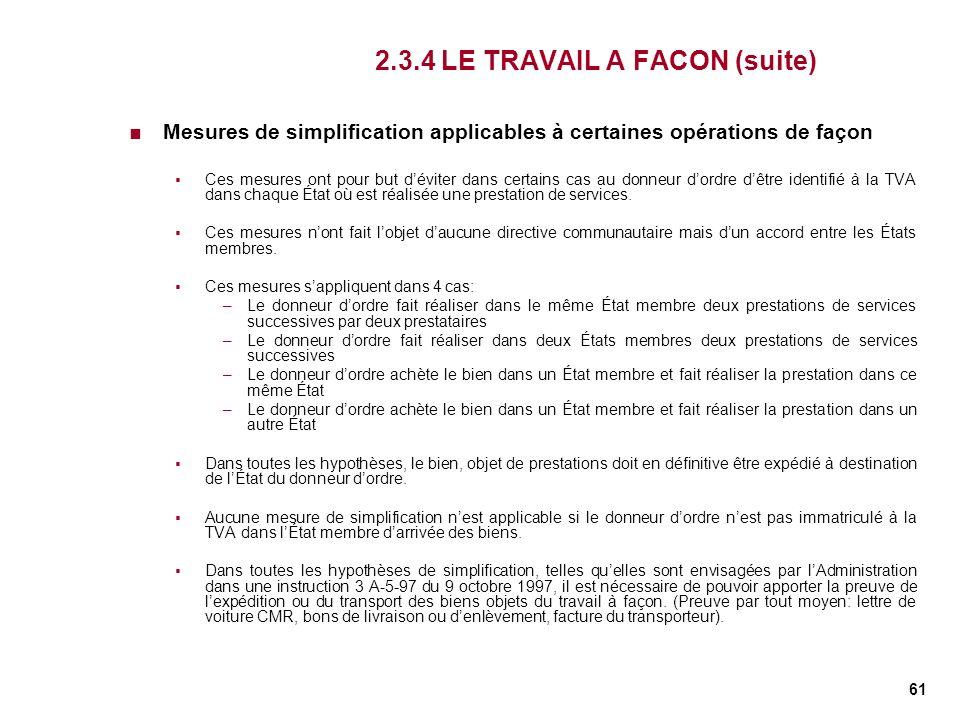 61 2.3.4 LE TRAVAIL A FACON (suite) Mesures de simplification applicables à certaines opérations de façon Ces mesures ont pour but déviter dans certai