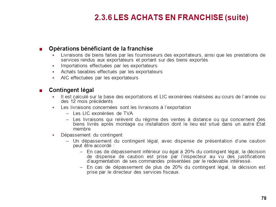 78 2.3.6 LES ACHATS EN FRANCHISE (suite) Opérations bénéficiant de la franchise Livraisons de biens faites par les fournisseurs des exportateurs, ains