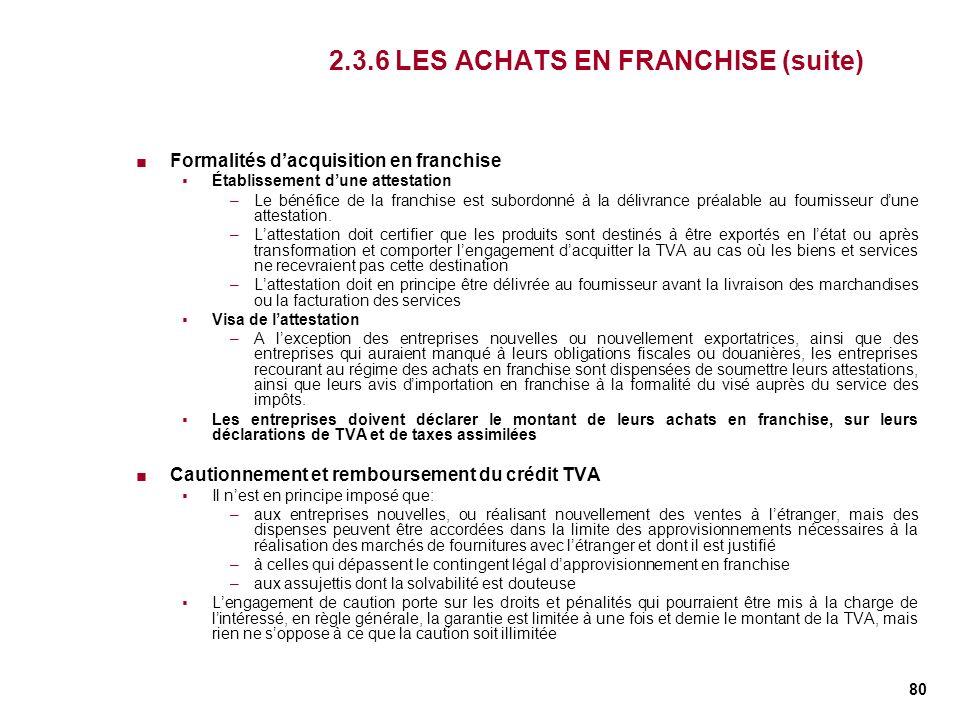 80 2.3.6 LES ACHATS EN FRANCHISE (suite) Formalités dacquisition en franchise Établissement dune attestation –Le bénéfice de la franchise est subordon