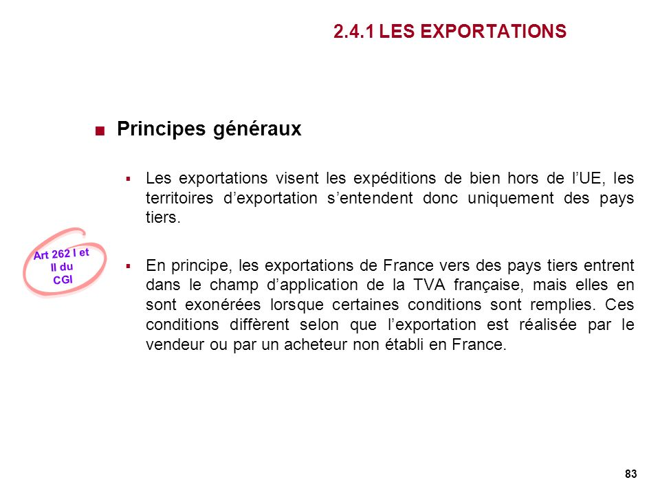 83 2.4.1 LES EXPORTATIONS Principes généraux Les exportations visent les expéditions de bien hors de lUE, les territoires dexportation sentendent donc