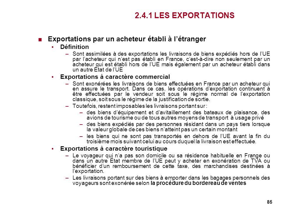85 2.4.1 LES EXPORTATIONS Exportations par un acheteur établi à létranger Définition –Sont assimilées à des exportations les livraisons de biens expéd