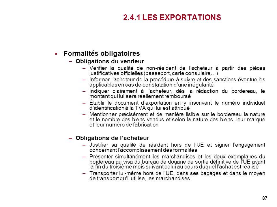 87 2.4.1 LES EXPORTATIONS Formalités obligatoires –Obligations du vendeur –Vérifier la qualité de non-résident de lacheteur à partir des pièces justif