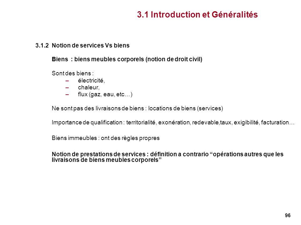 96 3.1.2 Notion de services Vs biens Biens : biens meubles corporels (notion de droit civil) Sont des biens : –électricité, –chaleur, –flux (gaz, eau,