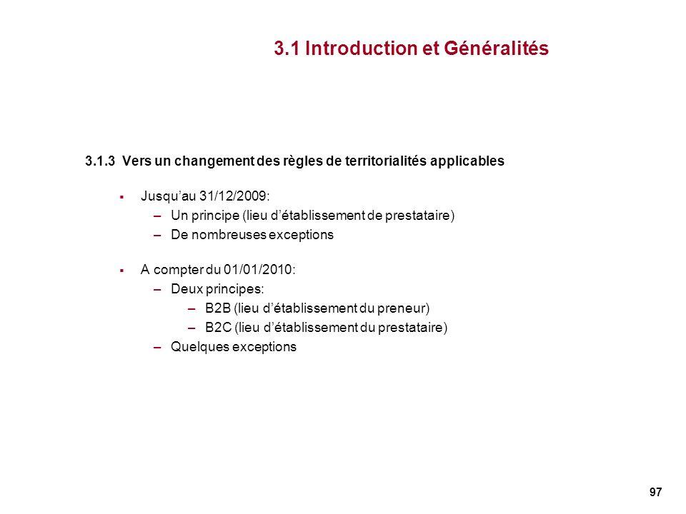 97 3.1 Introduction et Généralités 3.1.3 Vers un changement des règles de territorialités applicables Jusquau 31/12/2009: –Un principe (lieu détabliss