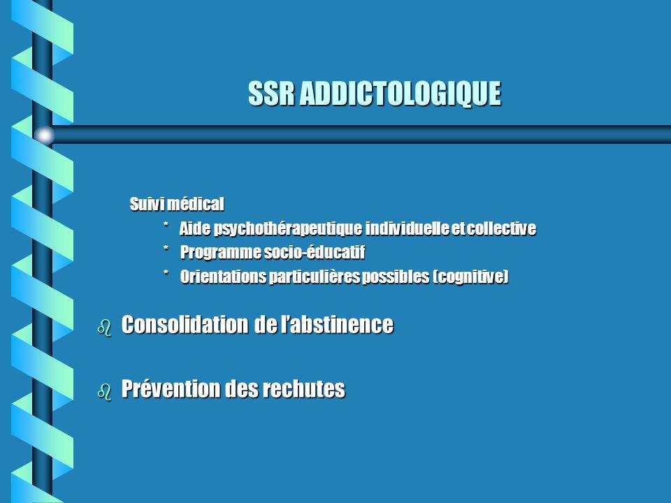 SSR ADDICTOLOGIQUE Suivi médical *Aide psychothérapeutique individuelle et collective *Programme socio-éducatif *Orientations particulières possibles