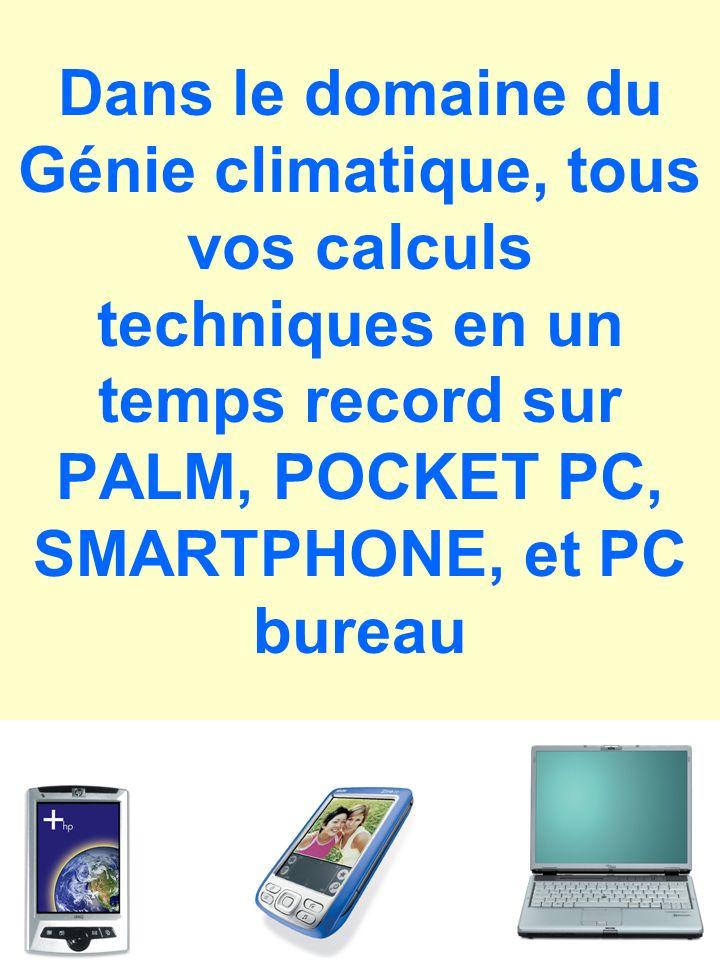 Dans le domaine du Génie climatique, tous vos calculs techniques en un temps record sur PALM, POCKET PC, SMARTPHONE, et PC bureau