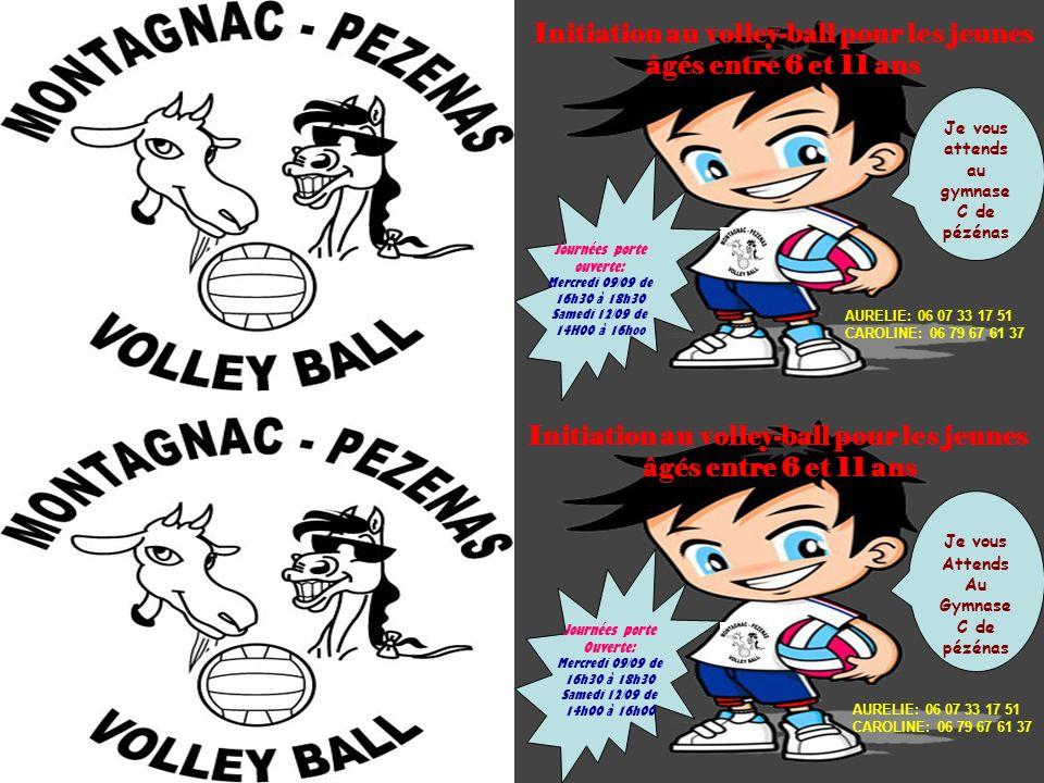 Initiation au volley-ball pour les jeunes âgés entre 6 et 11 ans Journées porte ouverte: Mercredi 09/09 de 16h30 à 18h30 Samedi 12/09 de 14H00 à 16hoo Je vous attends au gymnase C de pézénas AURELIE: 06 07 33 17 51 CAROLINE: 06 79 67 61 37 Initiation au volley-ball pour les jeunes âgés entre 6 et 11 ans Journées porte Ouverte: Mercredi 09/09 de 16h30 à 18h30 Samedi 12/09 de 14h00 à 16h00 Je vous Attends Au Gymnase C de pézénas AURELIE: 06 07 33 17 51 CAROLINE: 06 79 67 61 37