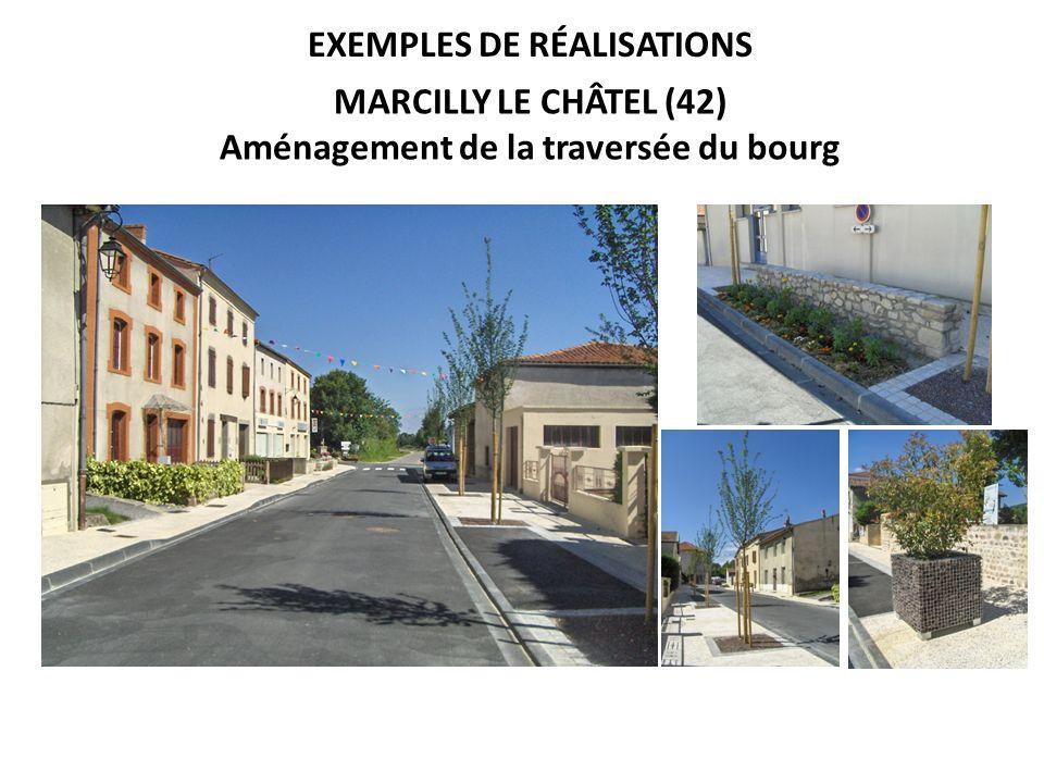 EXEMPLES DE RÉALISATIONS MARCILLY LE CHÂTEL (42) Aménagement de la traversée du bourg