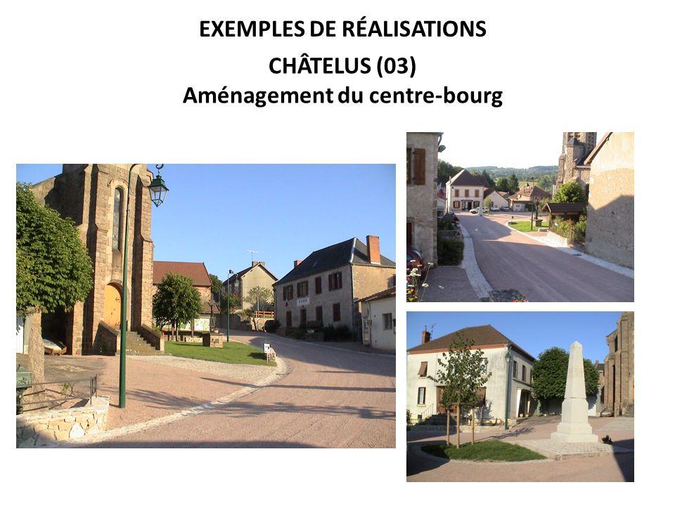 EXEMPLES DE RÉALISATIONS CHÂTELUS (03) Aménagement du centre-bourg