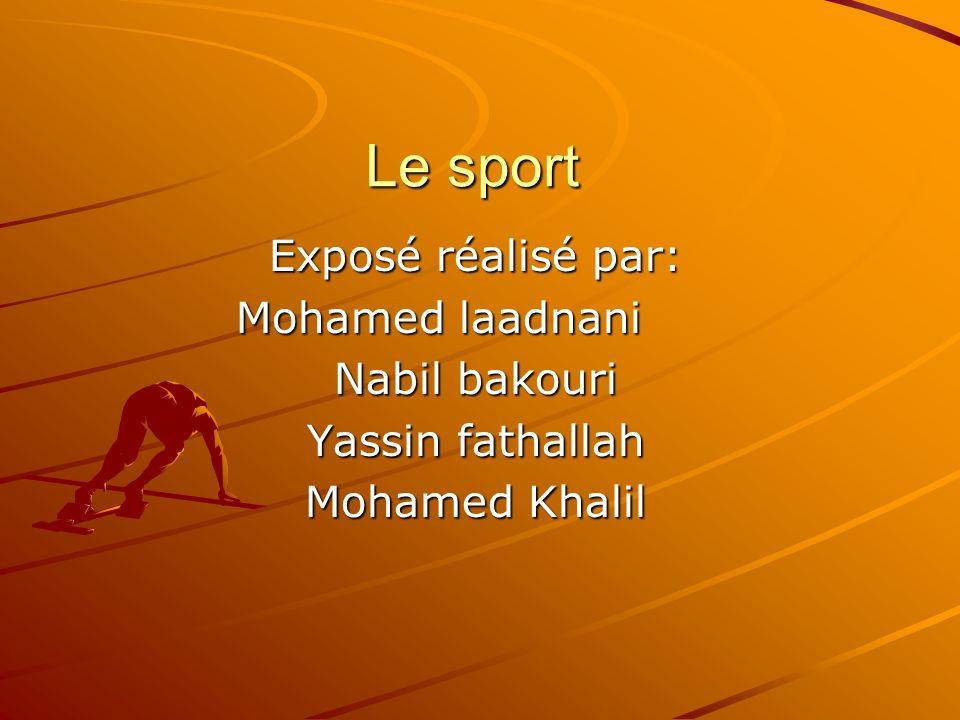 Le sport Exposé réalisé par: Mohamed laadnani Nabil bakouri Yassin fathallah Mohamed Khalil
