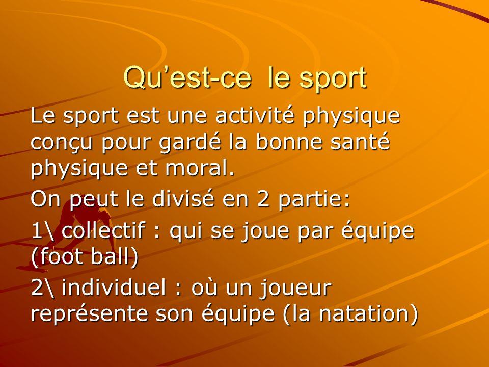 Quest-ce le sport Le sport est une activité physique conçu pour gardé la bonne santé physique et moral. On peut le divisé en 2 partie: 1\ collectif :