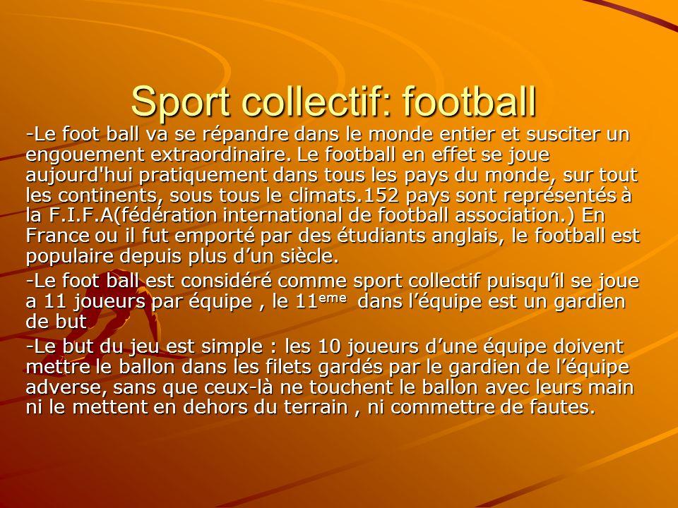 Sport collectif: football -Le foot ball va se répandre dans le monde entier et susciter un engouement extraordinaire. Le football en effet se joue auj