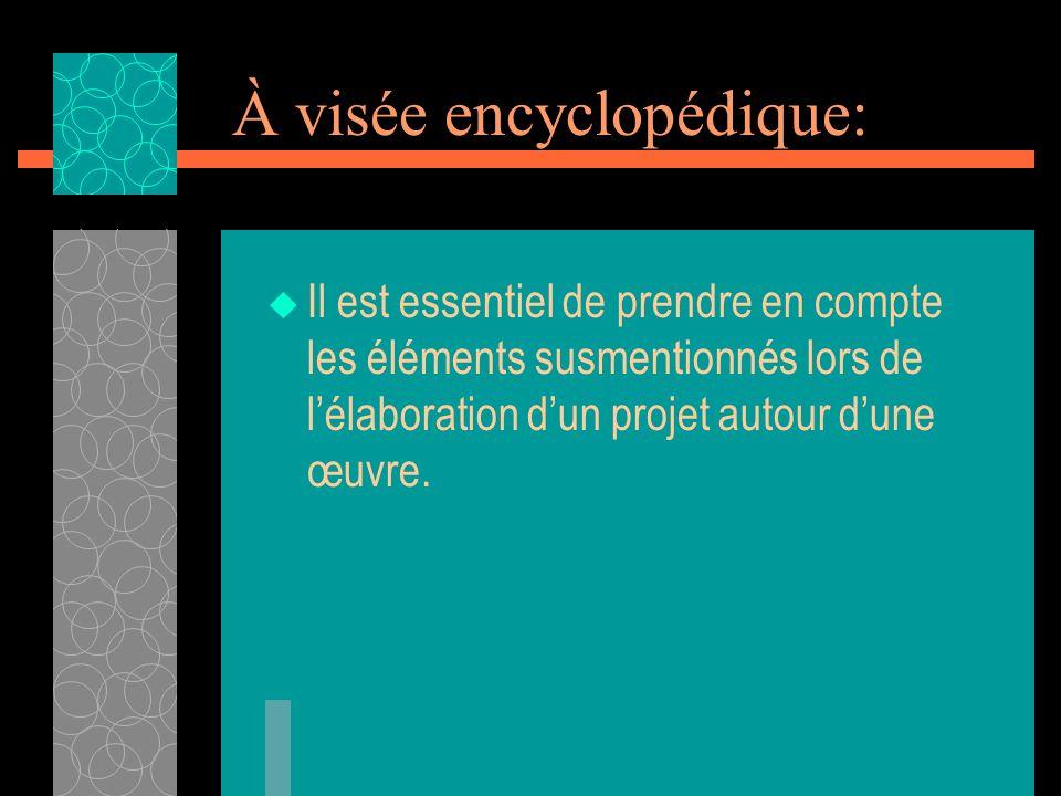 À visée encyclopédique: Il est essentiel de prendre en compte les éléments susmentionnés lors de lélaboration dun projet autour dune œuvre.