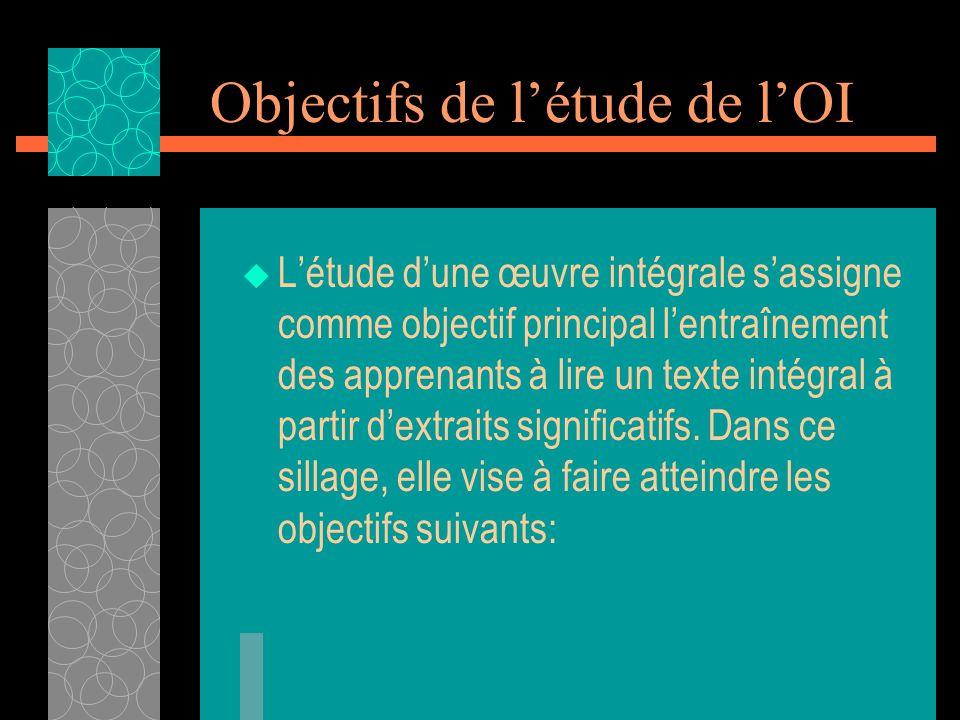 Objectifs de létude de lOI Létude dune œuvre intégrale sassigne comme objectif principal lentraînement des apprenants à lire un texte intégral à parti