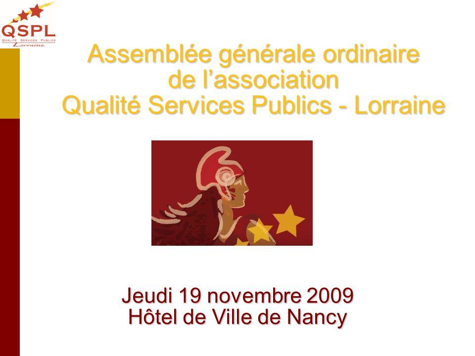 Assemblée générale ordinaire de lassociation Qualité Services Publics - Lorraine Jeudi 19 novembre 2009 Hôtel de Ville de Nancy