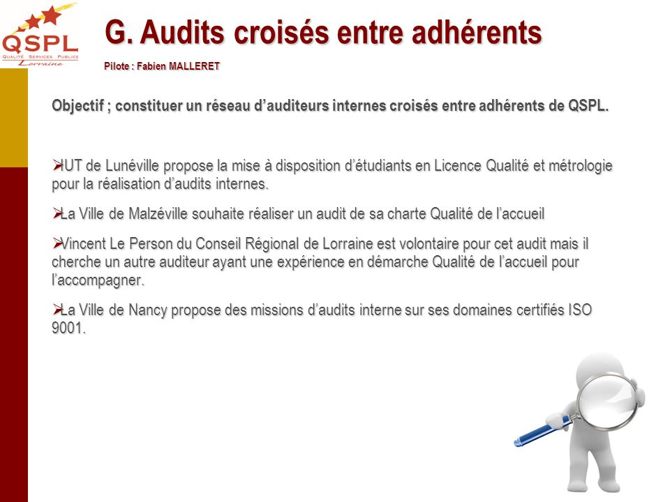 Objectif ; constituer un réseau dauditeurs internes croisés entre adhérents de QSPL. IUT de Lunéville propose la mise à disposition détudiants en Lice