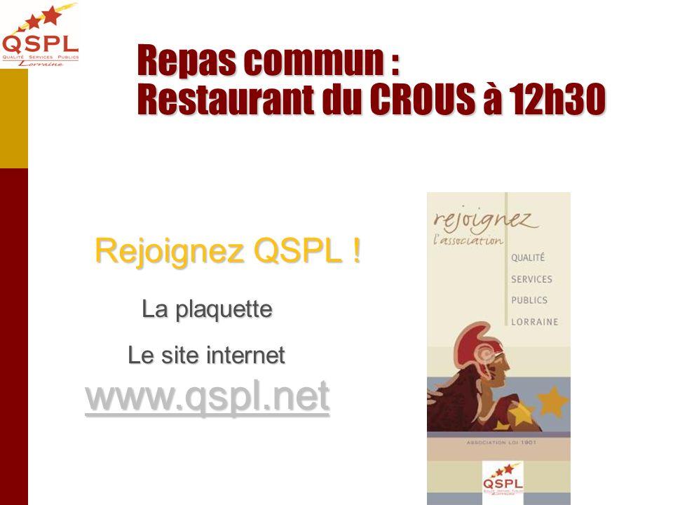 Rejoignez QSPL ! La plaquette Le site internet www.qspl.net www.qspl.net Repas commun : Restaurant du CROUS à 12h30