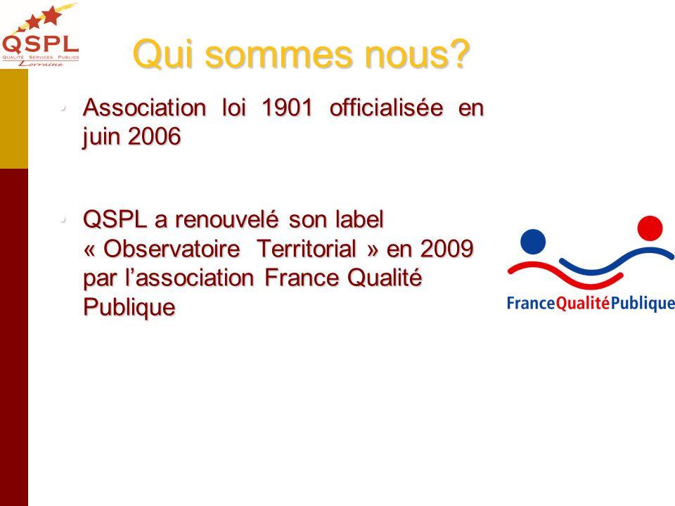 Qui sommes nous? Association loi 1901 officialisée en juin 2006Association loi 1901 officialisée en juin 2006 QSPL a renouvelé son label « Observatoir