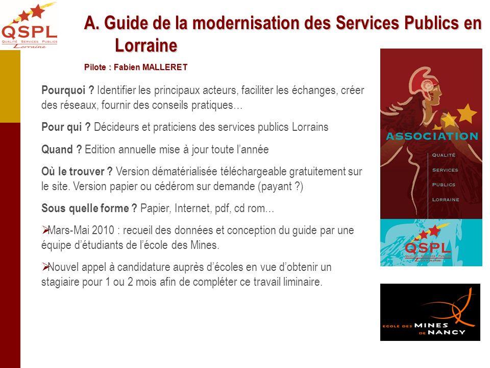 A. Guide de la modernisation des Services Publics en Lorraine Pilote : Fabien MALLERET Pourquoi ? Identifier les principaux acteurs, faciliter les éch