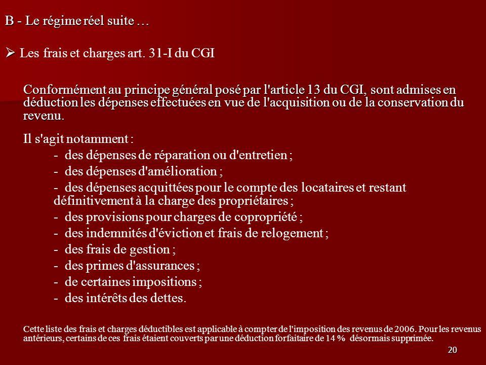 20 B - Le régime réel suite … Les frais et charges art. 31-I du CGI Conformément au principe général posé par l'article 13 du CGI, sont admises en déd