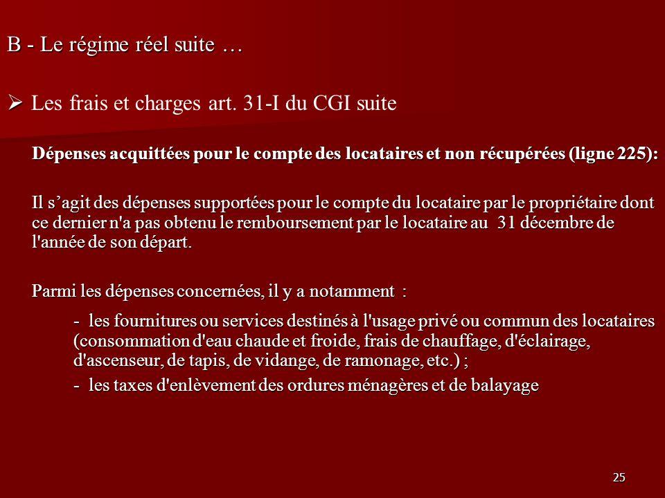 25 B - Le régime réel suite … Les frais et charges art. 31-I du CGI suite Dépenses acquittées pour le compte des locataires et non récupérées (ligne 2