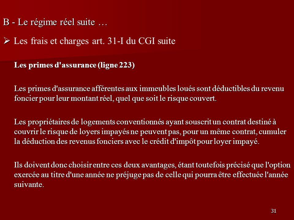31 B - Le régime réel suite … Les frais et charges art. 31-I du CGI suite Les primes d'assurance (ligne 223) Les primes d'assurance afférentes aux imm
