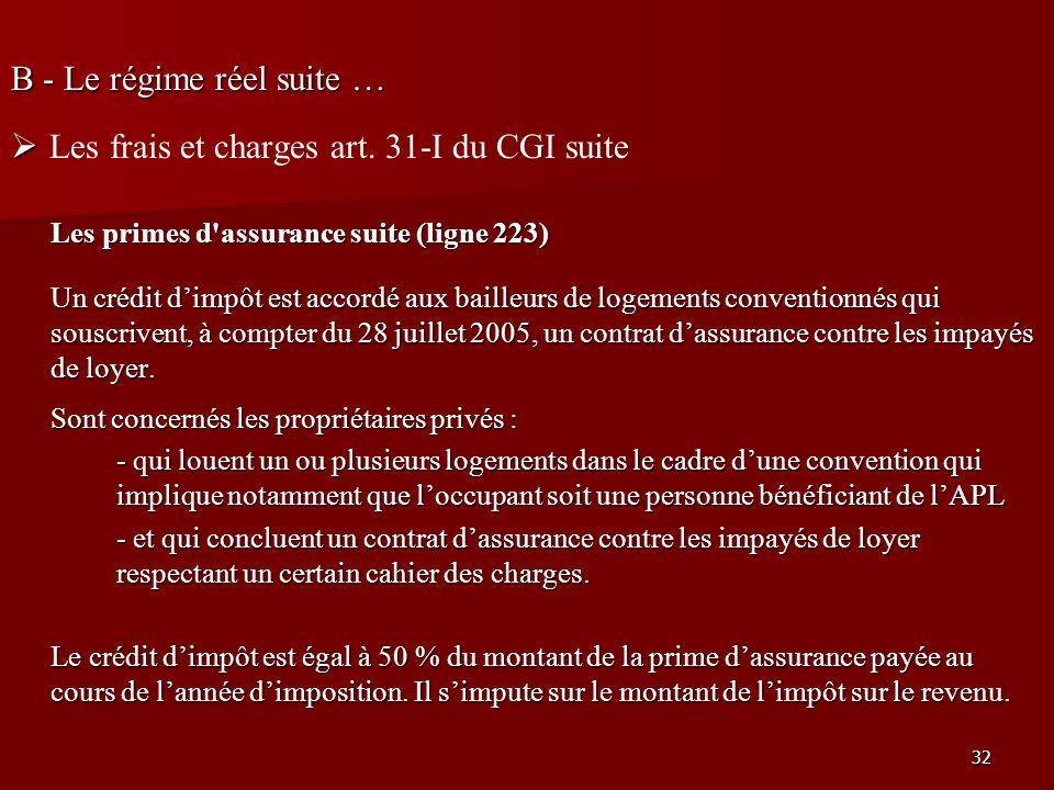 32 B - Le régime réel suite … Les frais et charges art. 31-I du CGI suite Les primes d'assurance suite (ligne 223) Un crédit dimpôt est accordé aux ba