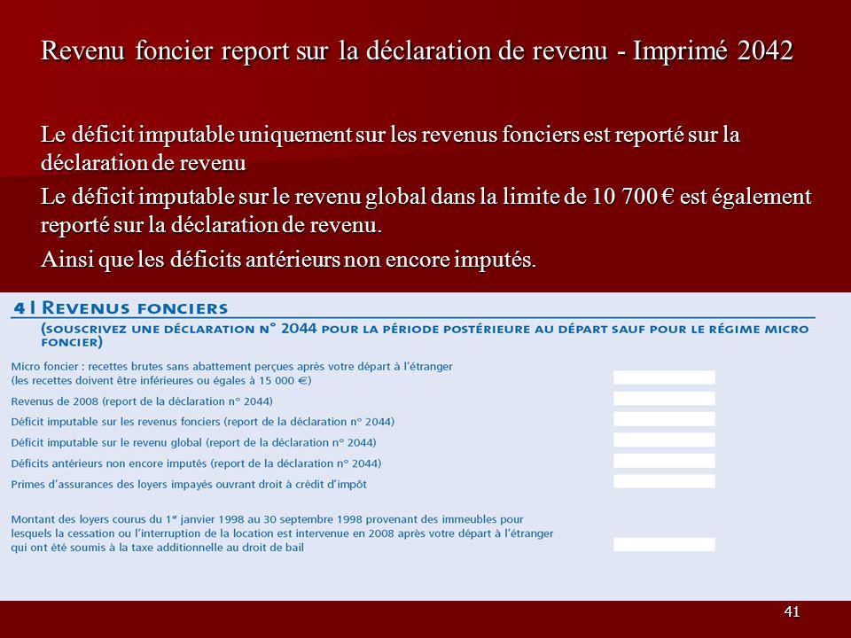41 Revenu foncier report sur la déclaration de revenu - Imprimé 2042 Le déficit imputable uniquement sur les revenus fonciers est reporté sur la décla