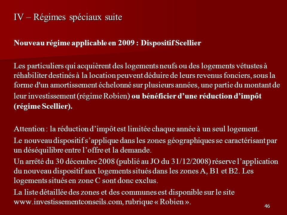 46 IV – Régimes spéciaux suite Nouveau régime applicable en 2009 : Dispositif Scellier Les particuliers qui acquièrent des logements neufs ou des loge