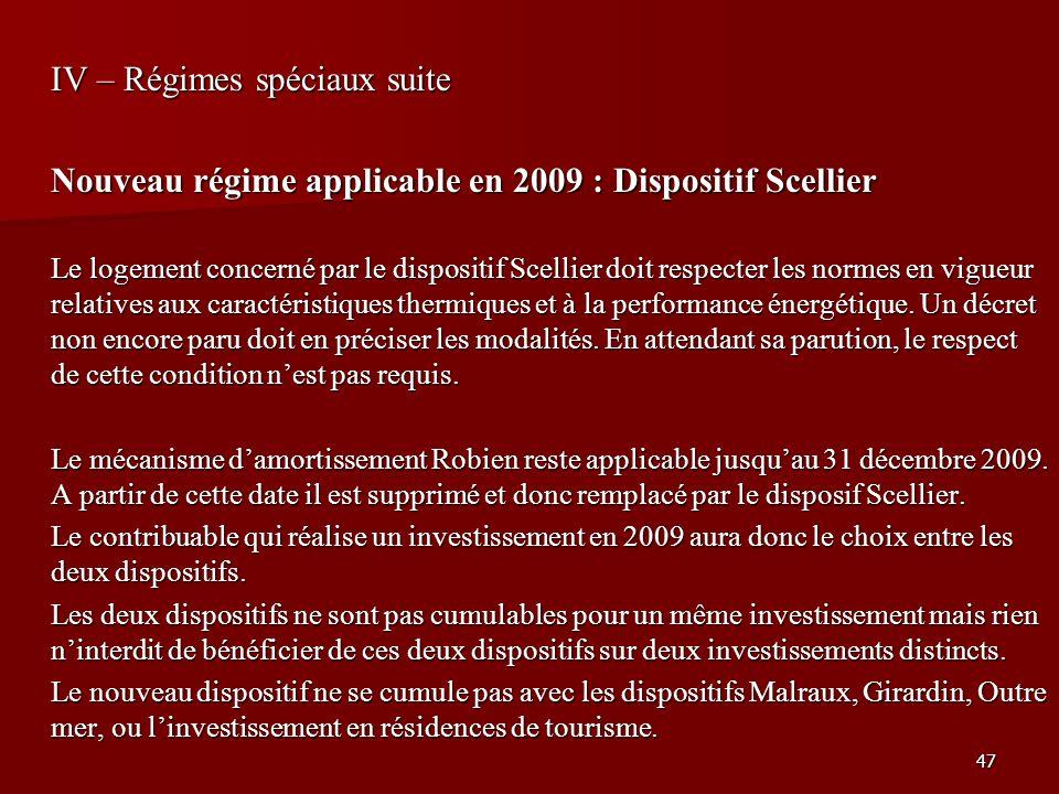 47 IV – Régimes spéciaux suite Nouveau régime applicable en 2009 : Dispositif Scellier Le logement concerné par le dispositif Scellier doit respecter