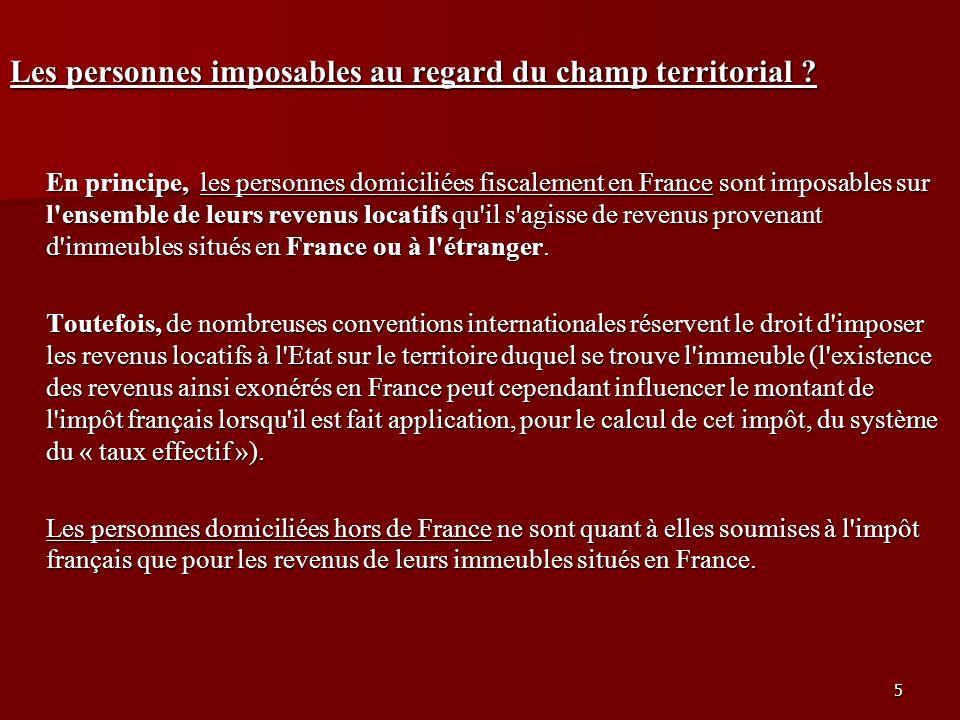 5 Les personnes imposables au regard du champ territorial ? En principe, les personnes domiciliées fiscalement en France sont imposables sur l'ensembl