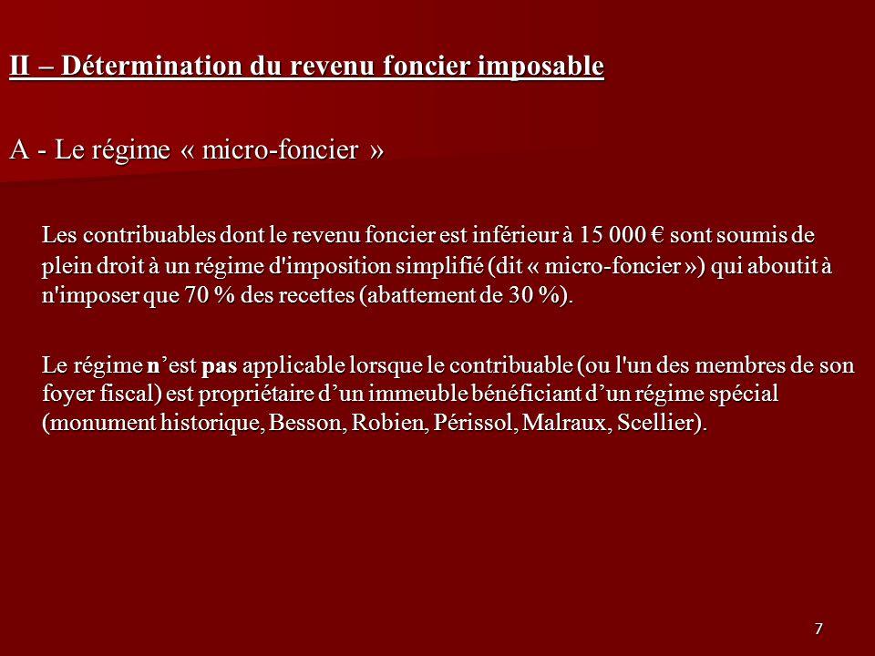 7 II – Détermination du revenu foncier imposable A - Le régime « micro-foncier » Les contribuables dont le revenu foncier est inférieur à 15 000 sont