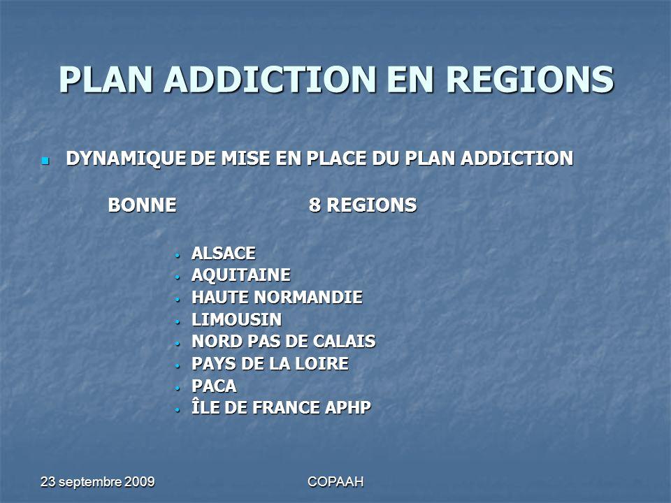 23 septembre 2009COPAAH PLAN ADDICTION EN REGIONS DYNAMIQUE DE MISE EN PLACE DU PLAN ADDICTION DYNAMIQUE DE MISE EN PLACE DU PLAN ADDICTION BONNE8 REG