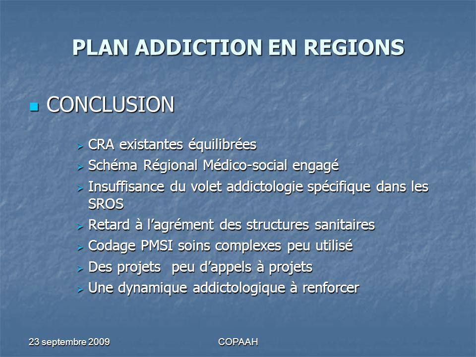 23 septembre 2009COPAAH PLAN ADDICTION EN REGIONS CONCLUSION CONCLUSION CRA existantes équilibrées CRA existantes équilibrées Schéma Régional Médico-s