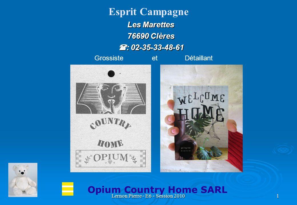 Lernon Pierre - E6 - Session 20101 Les Marettes 76690 Clères : 02-35-33-48-61 : 02-35-33-48-61 Opium Country Home SARL Esprit Campagne Grossiste et Dé