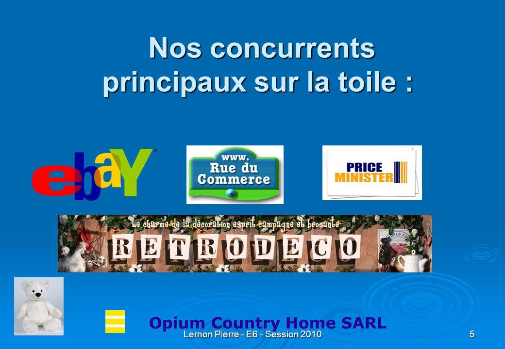 Lernon Pierre - E6 - Session 20106 Notre clientèle : Particuliers (Esprit Campagne) 0% Particuliers (Esprit Campagne) 0% -Objets neufs: 0% -Objets doccasions: 0 % Professionnels (Opium Country Home) 100% Professionnels (Opium Country Home) 100% -Objets neufs: 95 % -Objets doccasions: 5 % Opium Country Home SARL