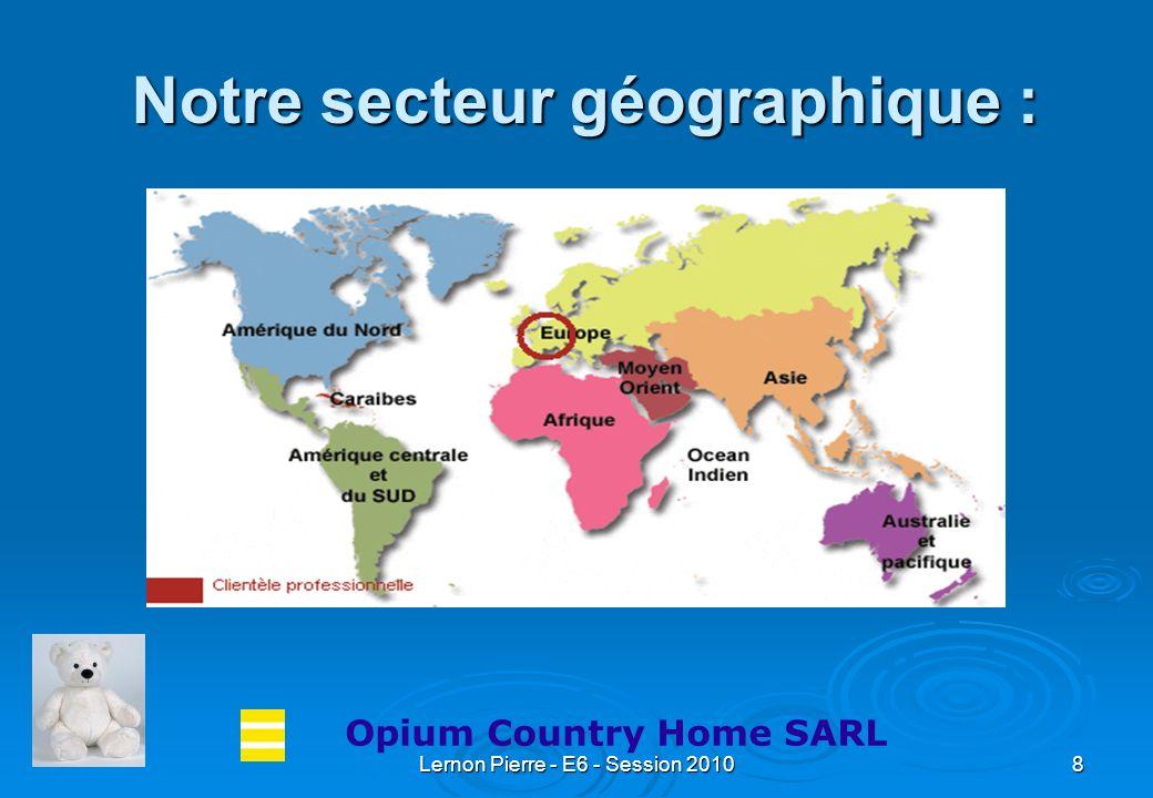 Lernon Pierre - E6 - Session 20108 Notre secteur géographique : Notre secteur géographique : Opium Country Home SARL
