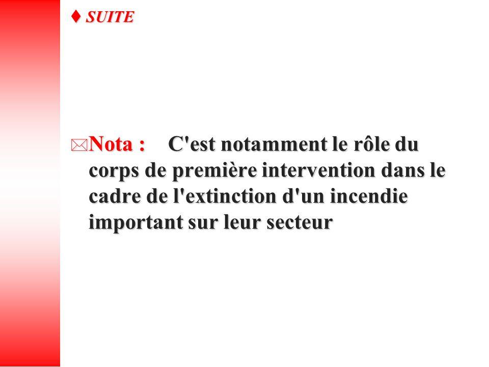 Nota : C'est notamment le rôle du corps de première intervention dans le cadre de l'extinction d'un incendie important sur leur secteur Nota : C'est n