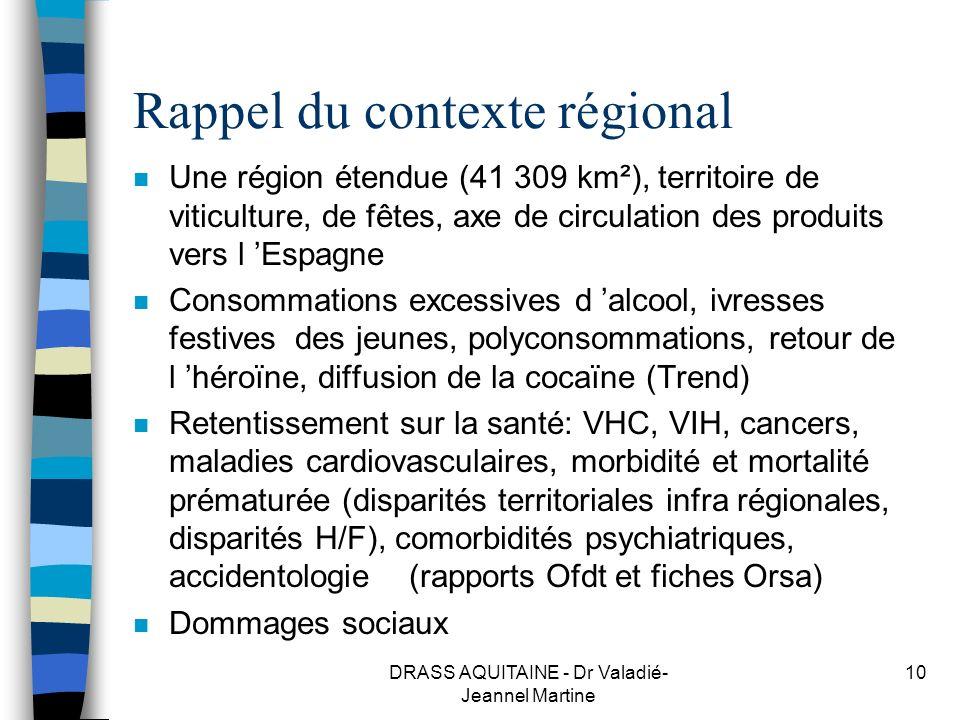 DRASS AQUITAINE - Dr Valadié- Jeannel Martine 10 Rappel du contexte régional n Une région étendue (41 309 km²), territoire de viticulture, de fêtes, a