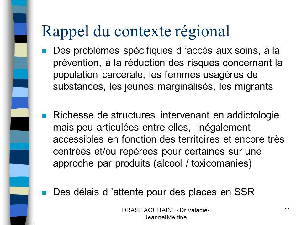 DRASS AQUITAINE - Dr Valadié- Jeannel Martine 11 Rappel du contexte régional n Des problèmes spécifiques d accès aux soins, à la prévention, à la rédu