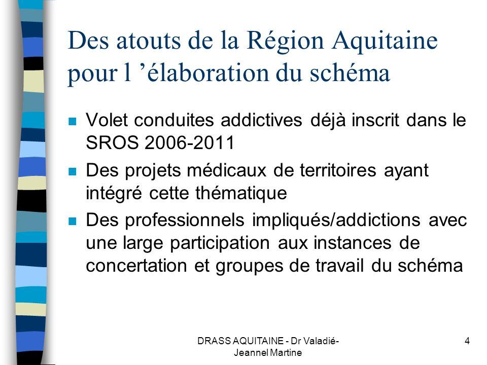 DRASS AQUITAINE - Dr Valadié- Jeannel Martine 4 Des atouts de la Région Aquitaine pour l élaboration du schéma n Volet conduites addictives déjà inscr